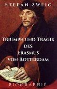eBook: Stefan Zweig: Triumph und Tragik des Erasmus von Rotterdam. Biographie