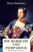 eBook: Dora Duncker: Die Marquise von Pompadour. Romanbiografie