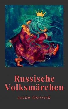 ebook: Anton Dietrich: Russische Volksmärchen. Mit einem Vorwort von Jacob Grimm