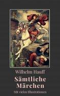 eBook: Wilhelm Hauff - Sämtliche Märchen