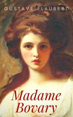eBook: Gustave Flaubert: Madame Bovary. Sitten in der Provinz