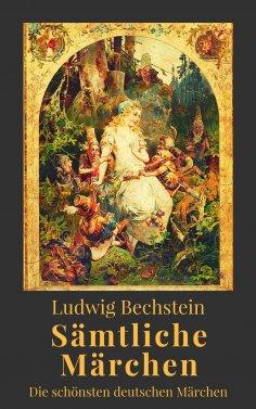 ebook: Ludwig Bechstein - Sämtliche Märchen. Die schönsten deutschen Märchen