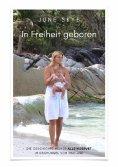 eBook: In Freiheit geboren - Die Geschichte meiner Alleingeburt im Dschungel von Thailand