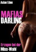 ebook: MAFIAS DARLING! - Erzogen bei der Miss-Wahl | Dark-Romance