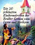 eBook: Märchenbuch Die 30 schönsten Kindermärchen der Brüder Grimm zum Lesen und Vorlesen: Märchenklassiker