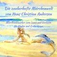 eBook: Märchenbuch Die zauberhafte Märchenwelt von Hans Christian Andersen: Märchenklassiker aus Andersens