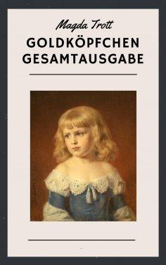 eBook: Magda Trott: Goldköpfchen Gesamtausgabe