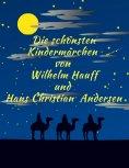 eBook: Märchenbuch Die schönsten Kindermärchen von Wilhelm Hauff und Hans Christian Andersen: Illustrierte