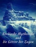 eBook: Nordische Mythologie und die Götter der Sagen: Die schönsten nordischen Sagen