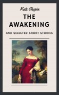 eBook: Kate Chopin: The Awakening and other Short Stories (English Edition)