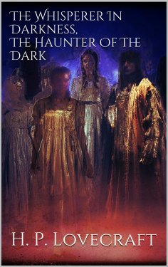 ebook: The Whisperer In Darkness, The Haunter Of The Dark