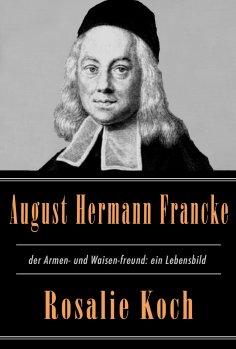 eBook: August Hermann Francke, der Armen- und Waisen-freund: ein Lebensbild