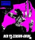 eBook: Der TV-Zensur-Guide: Wie man geschnittenen Filmen im deutschen TV aus dem Weg gehen kann