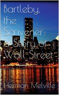 ebook: Bartleby, the Scrivener: A Story of Wall-Street