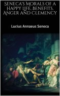 eBook: Seneca's Morals of a Happy Life, Benefits, Anger and Clemency
