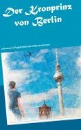 eBook: Der Kronprinz von Berlin