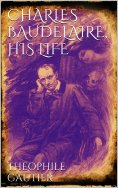 ebook: Charles Baudelaire, His Life