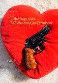 ebook: Liebe fragt nicht - Entscheidung im Dartmoor