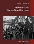 ebook: Heim ins Reich - Hitlers willigste Österreicher