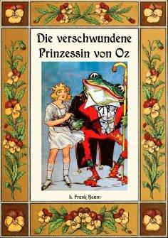 ebook: Die verschwundene Prinzessin von Oz - Die Oz-Bücher Band 11