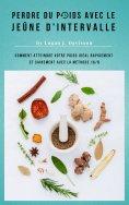 eBook: Perdre Du Poids Avec Le Jeûne D'Intervalle - Toute La Nourriture ... Mais S'il Vous Plaît, Avec Des