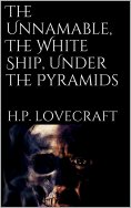 eBook: The Unnamable, The White Ship, Under the Pyramids