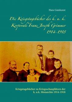 eBook: Die Kriegstagebücher des k. u. k. Korporals Franz Joseph Grimmer 1914-1918