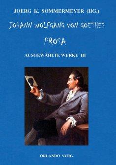 ebook: Johann Wolfgang von Goethes Prosa. Ausgewählte Werke III