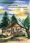 eBook: Robin Flatcher... und das Geheimnis der alten Waldhütte - Buch 1