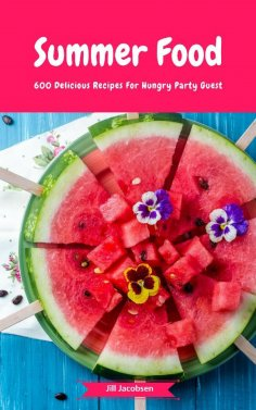 eBook: Summer Food - 600 Delicious Recipes For Hungry Party Guest