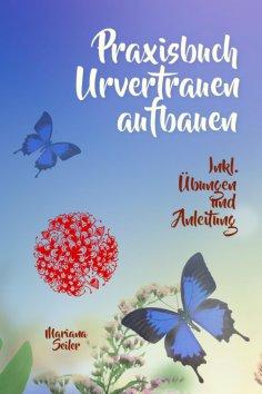 eBook: URVERTRAUEN LERNEN: Der kleine Praxisleitfaden zu Urvertrauen und Geborgenheit