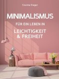 eBook: Minimalismus: DER NEUE MINIMALISMUS FÜR EIN LEBEN IN LEICHTIGKEIT UND FREIHEIT! Reduziert leben stat