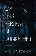 eBook: Um uns herum die Dunkelheit