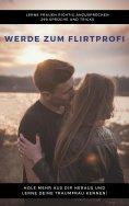 eBook: Werde zum Flirtprofi - Hole mehr aus dir heraus und lerne deine Traumfrau kennen
