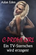 ebook: C-Promi Girl - Ein TV-Sternchen wird erzogen!