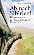 eBook: Ab nach Sibirien! Unterwegs mit der Transsibirischen Eisenbahn
