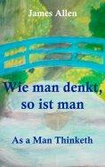 ebook: Wie man denkt, so ist man: As a Man Thinketh