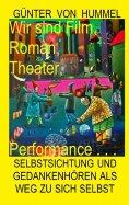 ebook: Wir sind Film, Roman, Theater, Performance . . .
