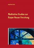 eBook: Meditative Studien zur Kaspar Hauser Forschung