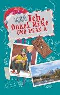 eBook: Ich, Onkel Mike und Plan A