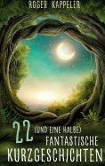 eBook: 22 (und eine halbe) fantastische Kurzgeschichten