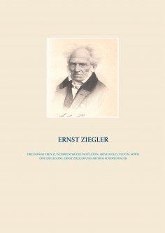 eBook: Drei Miniaturen zu Schopenhauer und Platon, Aristoteles, Plotin,  sowie eine Explicatio, Ernst Ziegl