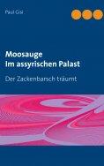 eBook: Moosauge  Im assyrischen Palast