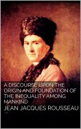 ebook: A Discourse Upon the Origin and the Foundation of the Inequality Among Mankind