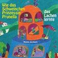 ebook: Wie das Schweinchen Prinzessin Prunella das Lachen lernte