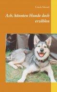 eBook: Ach, könnten Hunde doch erzählen