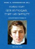 eBook: Heinrich Heines Über Deutschland, Essays und Pamphlete. Ausgewählte Werke IV
