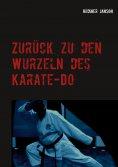 ebook: Zurück zu den Wurzeln des Karate-Do