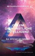 eBook: GOLEM - Die Künstliche Intelligenz: Das Artefakt der Ewigkeit