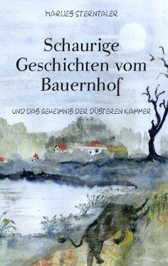 ebook: Schaurige Geschichten vom Bauernhof und das Geheimnis der düsteren Kammer